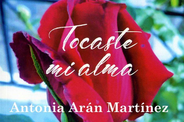 Antonia Arán Martínez ha publicado el libro Tocaste mi alma
